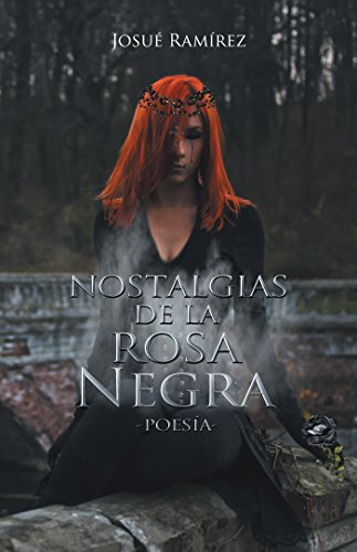Nostalgias De La Rosa Negra: Poesía por Josué Ramírez