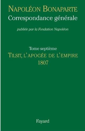 Correspondance générale, Tome VII: Tilsit, l'apogée de l'Empire, 1807