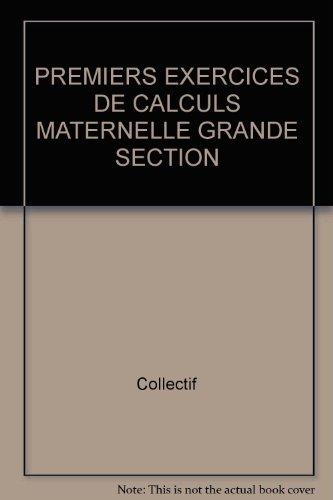 PREMIERS EXERCICES DE CALCULS MATERNELLE GRANDE SECTION par Collectif