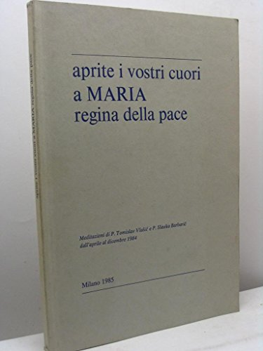 aprite-i-vostri-cuori-a-maria-regina-della-pace-meditazioni-di-p-tomislav-vlasic-e-p-slavko-barbaric