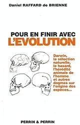 Pour en finir avec l'évolution, ou la faillite des théories évolutionnistes