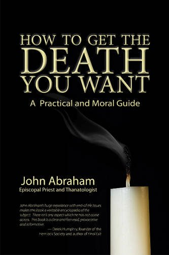 How to Get the Death You Want: A Practical & Moral Guide