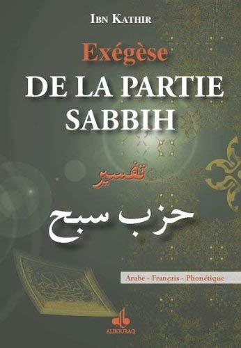 Exégèse de la partie Sabbih : Arabe - Français - Phonétique by Ismaïl ibn Kathîr(2013-04-01) par Ismaïl ibn Kathîr