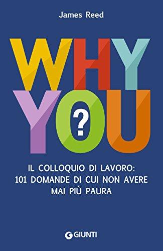 Why You?: II colloquio di lavoro: 101 domande di cui non avere mai più paura