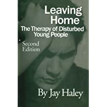 Leaving Home: The Therapy Of Disturbed Young People by Jay Haley (2015-06-25)