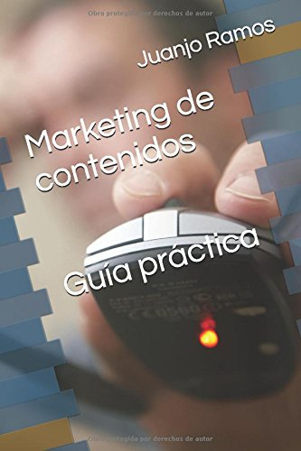 Marketing de contenidos. Guía práctica por Juanjo Ramos