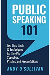 Public Speaking 101: Top Tips, Tools & Techniques for Terrific Speeches, Pitches and Presentations Paperback
