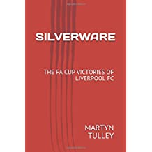 SILVERWARE: THE FA CUP VICTORIES OF LIVERPOOL FC