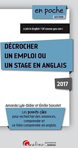Décrocher un emploi ou un stage en anglais / Amanda Lyle-Didier et Émilie Sarcelet.- Issy-les-Moulineaux : Gualino, une marque de Lextenso , DL 2017