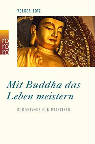 Mit Buddha das Leben meistern: Buddhismus für Praktiker -
