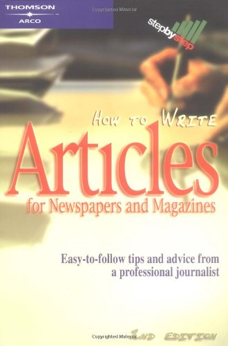 How to Write Articles for Newspapers and Magazines (Arco How to Write Articles for Newspapers & Magazines)