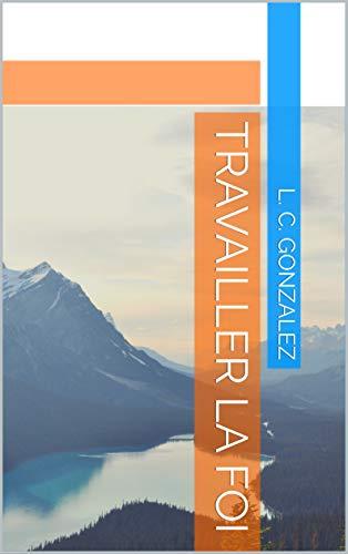 Couverture du livre TRAVAILLER LA FOI