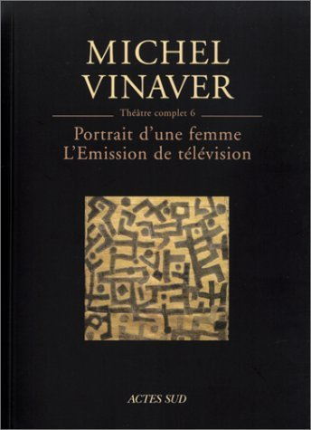 Théâtre complet : Tome 6, Portrait d'une femme ; L'Emission de télévision by Michel Vinaver (2002-11-26)