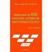 Pour Réussir Sa Premiere S, 3e ed. - Methodes et 400 Exercices Corriges de Maths.