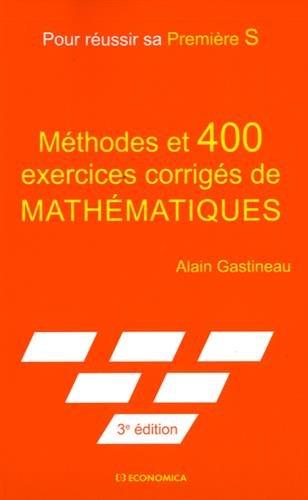 Pour Réussir Sa Premiere S, 3e ed. - Methodes et 400 Exercices Corriges de Maths. par Gastineau Alain
