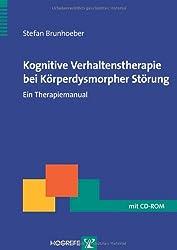 Kognitive Verhaltenstherapie bei Körperdysmorpher Störung: Ein Therapiemanual (Therapeutische Praxis)