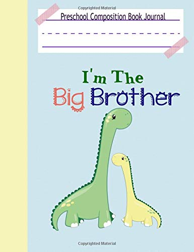 Preschool Composition Book Journal- I'm The Big Brother: Classroom Draw and Write Wide Ruled Dotted Midline Composition Notebook Size 7.5