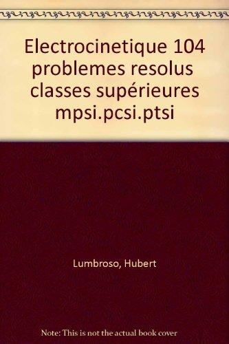 ELECTROCINETIQUE 104 PROBLEMES RESOLUS 1ERE ANNEE MPSI PCSI PTSI
