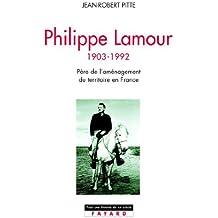 Philippe Lamour : Père de l'aménagement du territoire en France (1903-1992) (Pour une histoire du Xxème siècle)