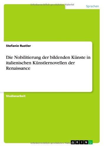 Die Nobilitierung der bildenden K??nste in italienischen K??nstlernovellen der Renaissance by Stefanie Rustler (2007-11-02)