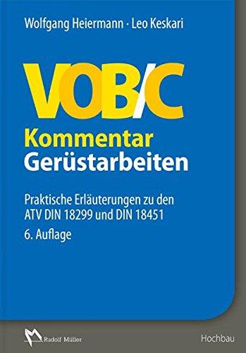 VOB/C Kommentar – Gerüstarbeiten: Praktische Erläuterungen zu den ATV DIN 18299 und DIN 18451