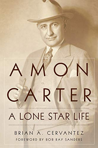 Amon Carter: A Lone Star Life