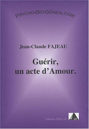 Guérir, un acte d'Amour par Jean-Claude FAJEAU