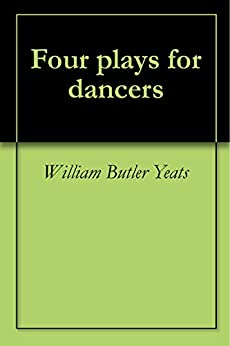 Four plays for dancers (English Edition) par [Yeats, William Butler]