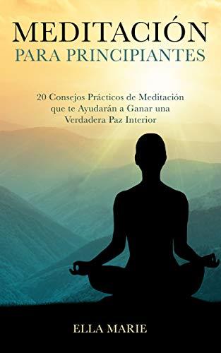 MEDITACIÓN PARA PRINCIPIANTES - 20 Consejos Prácticos de ...