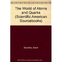 The World of Atoms and Quarks (Scientific American Sourcebooks) by Albert Stwertka (1995-09-02)