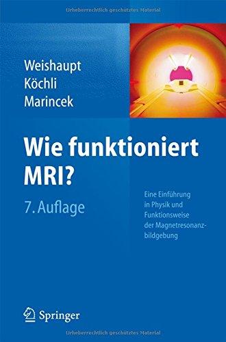 Wie funktioniert MRI?: Eine Einführung in Physik und Funktionsweise der Magnetresonanzbildgebung