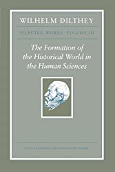 The Formation of the Historical World in the Human Sciences (Wilhelm Dilthey: Selected Works)