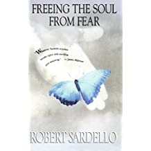 Freeing the Soul from Fear by Robert Sardello (2001-01-01)