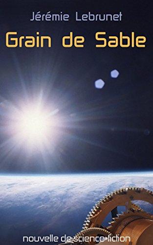 Grain de sable: nouvelle de science-fiction par Jérémie Lebrunet