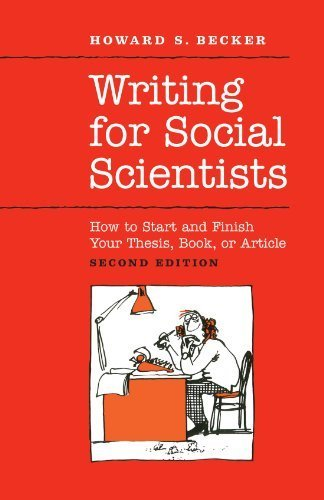 Writing for Social Scientists: How to Start and Finish Your Thesis, Book, or Article: Second Edition (Chicago Guides to Writing, Editing, and Publishing) 2nd edition by Becker, Howard S. (2007) Paperback
