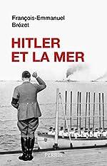 Hitler et la mer de François-Emmanuel BREZET