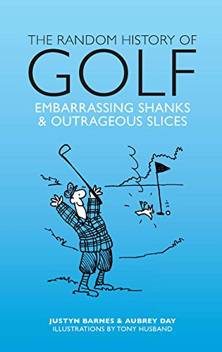 The Random History of Golf: Embarassing Shanks & Outrageous Slices por Justyn Barnes