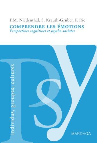 Comprendre les émotions: Perspectives cognitives et psycho-sociales (Psy individus, groupes, cultures t. 1)