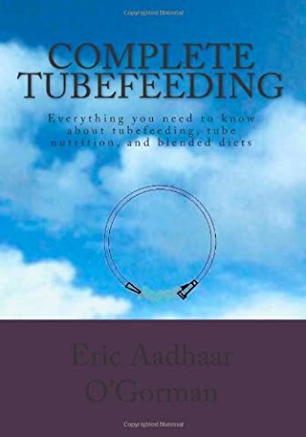 Complete Tubefeeding: Everything you need to know about tubefeeding, tube nutrition, and blended diets