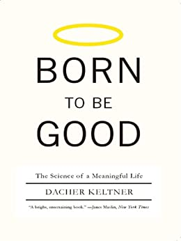 Born to Be Good: The Science of a Meaningful Life by [Keltner, Dacher]