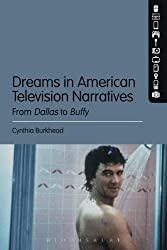 Dreams in American Television Narratives: From Dallas to Buffy by Cynthia Burkhead (2014-11-20)
