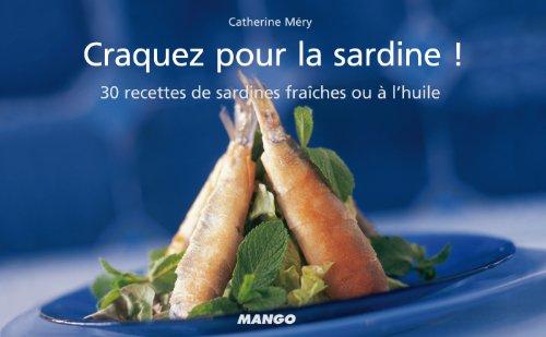 Craquez pour la sardine ! : 30 Recettes de sardines fraches ou  l'huile