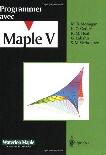 Programmer avec Maple V par K. O. Geddes, G. Labahn, K. M. Heal, S. M. Vorkoetter, M.B. Monagan