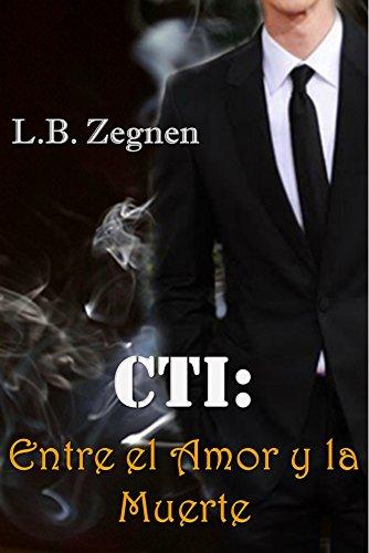 CTI: Entre el Amor y la Muerte por L.B. Zegnen