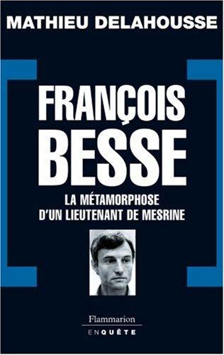 François Besse : La métamorphose d'un lieutenant de Mesrine