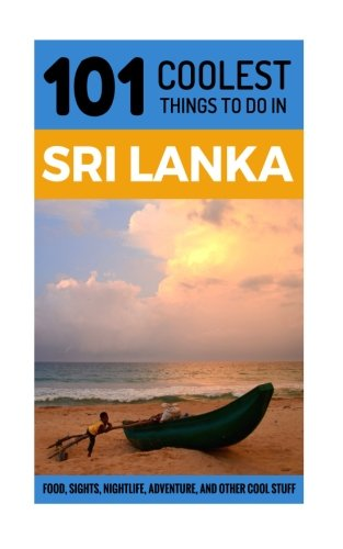 Sri Lanka: Sri Lanka Travel Guide: 101 Coolest Things to Do in Sri Lanka (Sri Lanka Travel, Sri Lanka Holidays, Colombo, Kandy, Galle)