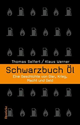Schwarzbuch Öl: Eine Geschichte von Gier, Krieg, Macht und Geld
