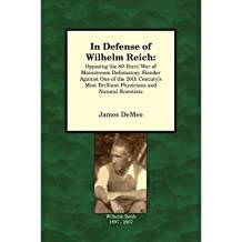 [(In Defense of Wilhelm Reich: Opposing the 80-Years' War of Mainstream Defamatory Slander Against One of the 20th Century's Most Brilliant Physicians and Natural Scientists)] [Author: James Demeo] published on (August, 2012)