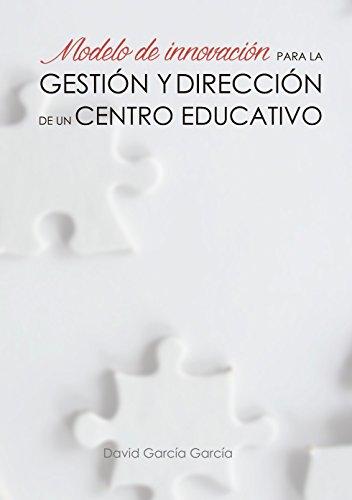 Modelo de innovación para la gestión y dirección de un centro educativo por David García García