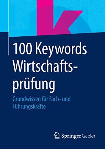 100 Keywords Wirtschaftsprüfung: Grundwissen für Fach- und Führungskräfte